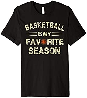 [Featured] Basketball Is My Favorite Season  For Basketball Lovers Premium in ALL styles | Size S - 5XL