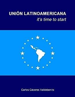 Union Latinoamericana, it time to start by [Cáceres Valdebenito, Carlos]