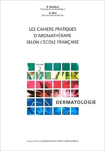 En ligne Les cahiers pratiques d'aromathérapie : volume 2, Dermatologie pdf, epub