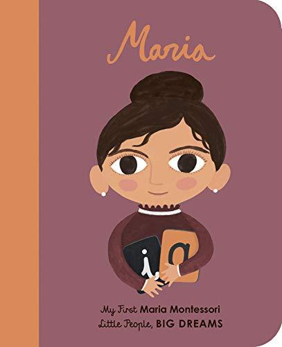 Maria Montessori: My First Maria Montessori (Little People, Big Dreams) por Sanchez Vegara, Maria Isabel