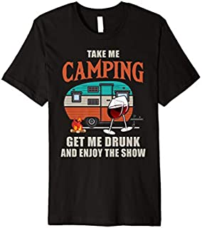 [Featured] Funny Take Me Camping Get Me Drunk Enjoy Camping Wine Premium in ALL styles | Size S - 5XL