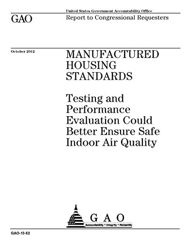 MANUFACTURED HOUSING STANDARDS: Testing and Performance Evaluation Could Better Ensure Safe Indoor Air Quality