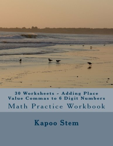 30 Worksheets - Adding Place Value Commas to 6 Digit Numbers: Math Practice Workbook (30 Days Math Placing Comma Series) (Volume 3) pdf epub