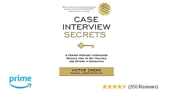Case Interview Secrets: A Former McKinsey Interviewer Reveals How to