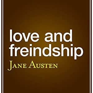 Love and Friendship (aka 'Love and Freindship') Audiobook