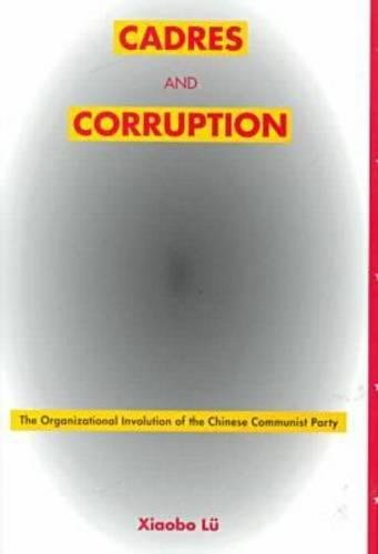 (Cadres and Corruption: The Organizational Involution of the Chinese Communist Party(Studies of the East Asian Institute))