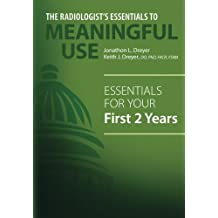 The Radiologist's Essentials to Meaningful Use: Essentials for Your First 2 Years
