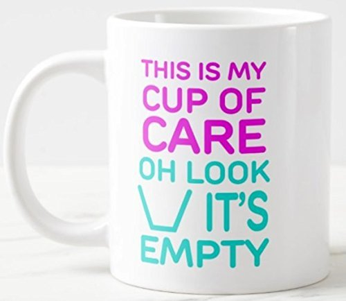 This is my cup of care.Oh look it's empty!' White Ceramic Material Coffee Mug Cup - 11oz sizes-two sides