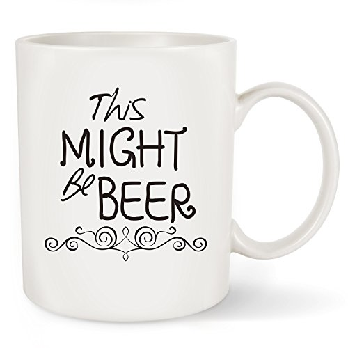 This Might Be Beer Funny Coffee Mug Tea Cup 11oz - Best Birthday Gifts For Men ,Him - Christmas Gift Idea For Dad, Husband, Grandpa, Boyfriend, Boss, Coworkers, Teacher ()