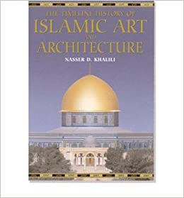 the timeline history of islamic art and architecture hardback