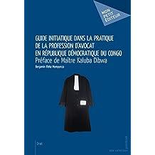 Guide initiatique dans la pratique de la profession d'avocat en République Démocratique du Congo (Mon petit éditeur) (French Edition)