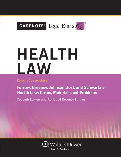 Casenote Legal Briefs for Health Law keyed to Furrow, Greaney, Johnson, Jost, and Schwartz (Casenote Legal Briefs Series)