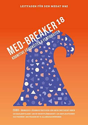 Med-Breaker 18 - MedAT 2018, Medizin studieren in Österreich: Lösungsstrategien, Leitfaden und 2.600  Übungen für eine effektive Vorbereitung auf den MedAT-H & MedAT-Z