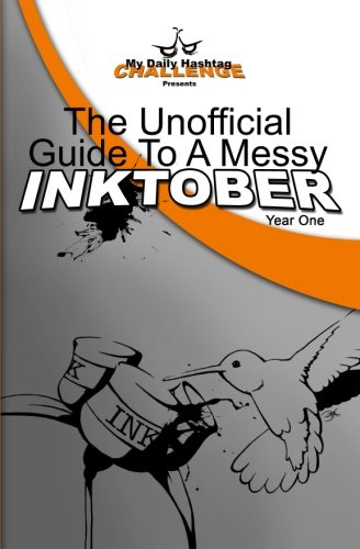 The Unofficial Guide To A Messy Inktober, Year One (Volume 1)
