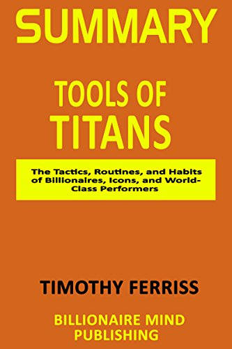 Borrow Summary Tools Of Titans The Tactics, Routines, And Habits Of Billionaires -1511
