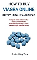 How to Buy Viagra Online Safely, Legally and Cheap: Complete Guide on How to Buy Viagra Online without a Prescription(Including a List of the Best Viagra Available Online)