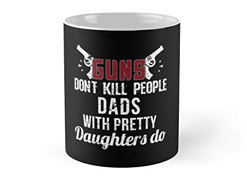 CASURI Mugs Guns Dont Kill People Dads With Pretty Daughters Do Gift For Dad Father T-Shirt Sweater Hoodie Iphone Samsung Phone Case Coffee Mug Tablet Case Gift For Dad, Uncle, Mom, Friend, Father, G