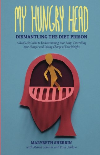 my-hungry-head-dismantling-the-diet-prison-a-real-life-guide-to-understanding-your-body-controlling-