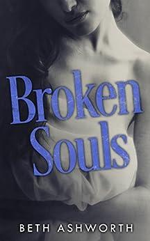 Broken Souls (Broken Hearts Book 2) by [Ashworth, Beth]