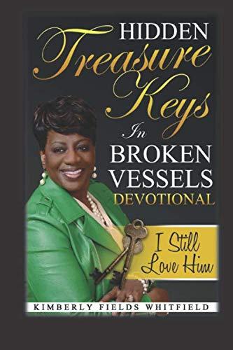 Hidden Treasure Keys In Broken Vessels Devotional: I Still Love Him