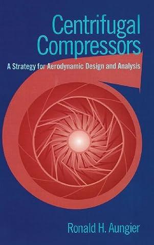 Centrifugal Compressors: A Strategy for Aerodynamic Design and Analysis (Compressor Aerodynamics)