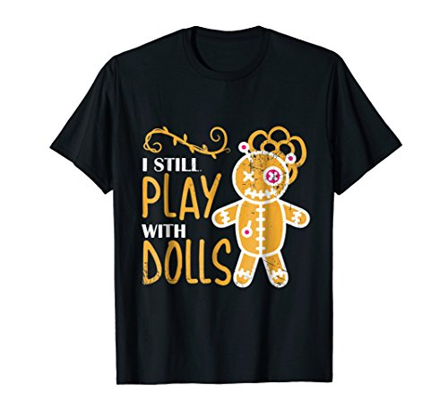I Play With Dolls Funny Halloween T-Shirt Voodoo Costume -