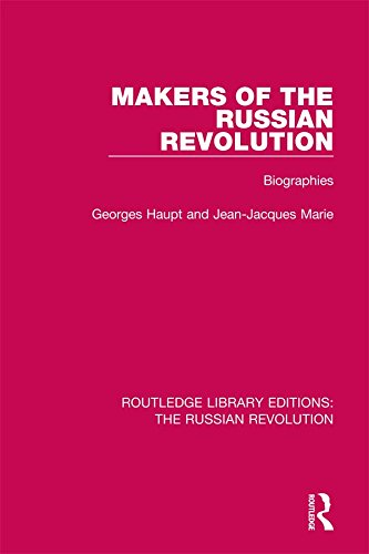 Makers of the Russian Revolution: Biographies: Volume 4 (Routledge Library Editions: The Russian Revolution)