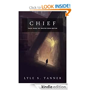 Chief - A Short Story (Tales from the Twisted Eden Sector) Lyle S Tanner