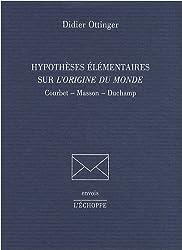 Hypotheses elementaires sur l'origine du monde. Courbet Masson Du