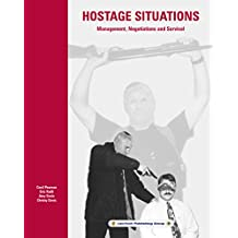 Hostage Situations: Management, Negotiations and Survival