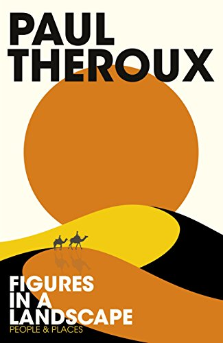 Figures in a Landscape: People and Places [Hardcover] Paul Theroux (author)