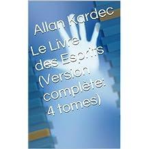 Le Livre des Esprits (Version complète: 4 livres) (French Edition)