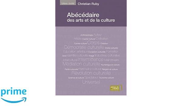 Abécédaire des arts et de la culture Culture & Société: Amazon.es: Christian Ruby: Libros en idiomas extranjeros