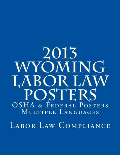 2013 Wyoming Labor Law Posters: OSHA & Federal Posters - Multiple Languages by CreateSpace Independent Publishing Platform