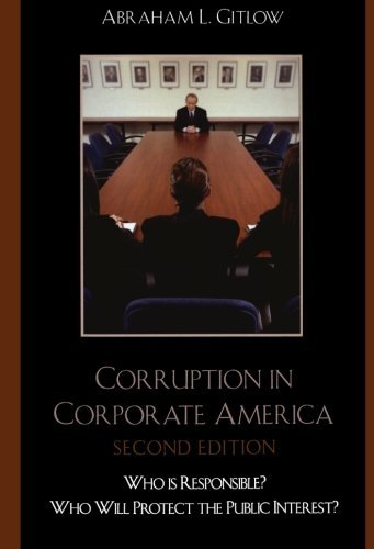 Corruption in Corporate America: Who is Responsible? Who Will Protect the Public Interest? by Abraham L. Gitlow (2007-06-13)