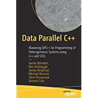 Data Parallel C++: Mastering DPC++ for Programming of Heterogeneous Systems using C++ and SYCL (English Edition)