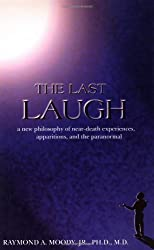 The Last Laugh: A New Philosophy of Near-Death Experiences, Apparitions, and Theparanormal