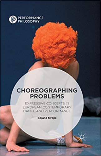 Choreographing Problems Expressive Concepts in Contemporary Dance and Performance