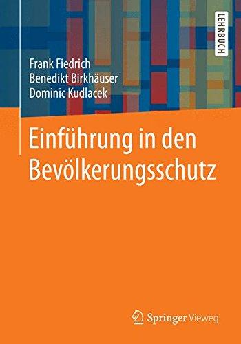 Einführung in den Bevölkerungsschutz Taschenbuch – 15. März 2019 Frank Fiedrich Dominic Kudlacek Springer Vieweg 3658066482