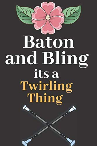 Baton and Bling it's a Twirling Thing: Perfect Journal Lined Notebook To Write things in for Kids. (Twirl Kate Spade Perfume)