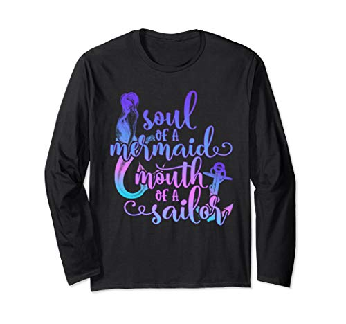 - Soul of a Mermaid Mouth of a Sailor Long Sleeve T-Shirt