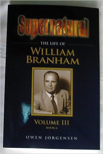 Supernatural - The Life of William Branham, Volume III (Book 6