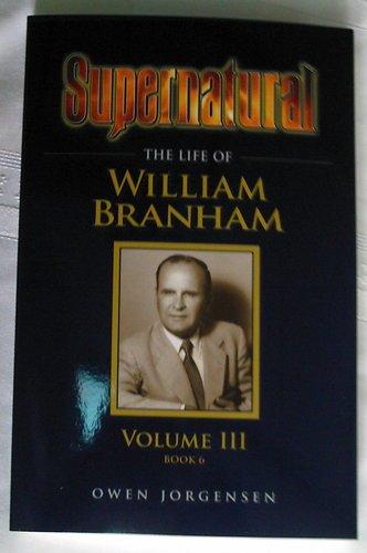 Read Online Supernatural - The Life of William Branham, Volume III (Book 6) pdf epub