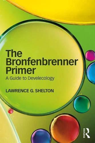 The Bronfenbrenner Primer: A Guide to Develecology