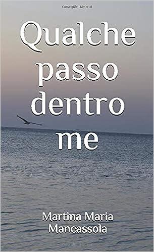Qualche passo dentro me: Amazon.it: Mancassola, Martina Maria: Libri