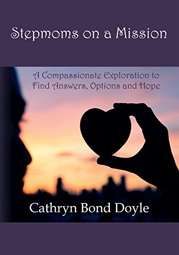 Stepmoms on a Mission: A Compassionate Exploration to Find Answers, Options and Hope