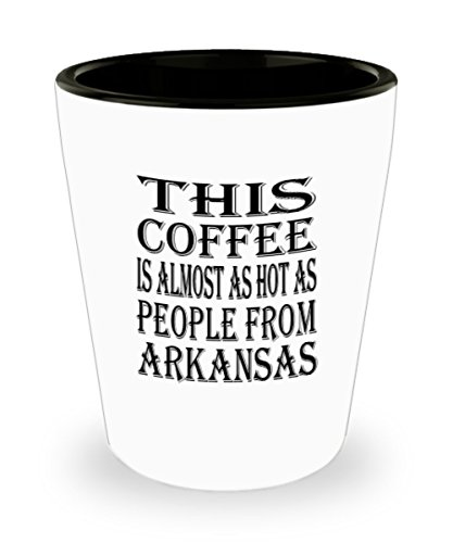 Funny Arkansas Gifts White Ceramic Shot Glass - This Coffee Is Almost As Hot As People From - Best Inspirational Gifts and Sarcasm