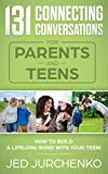 131 Connecting Conversations for Parents and Teens: How to build a lifelong bond with your