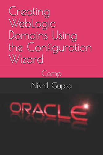 Creating WebLogic Domains Using the Configuration Wizard: Comp