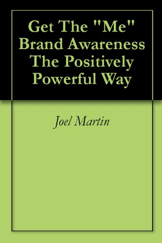 Get The Me Brand Awareness The Positively Powerful Way